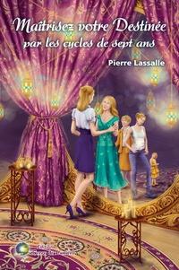 Pierre Lassalle - Maîtrisez votre destinée par les cycles de sept ans.