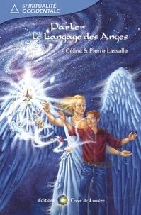 Pierre Lassalle et Céline Lassalle - Parler le langage des Anges.