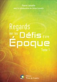 Pierre Lassalle - Regards sur les défis d'une époque - Tome 1.