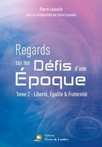 Pierre Lassalle - Regards sur les défis d'une époque - Tome 2, Liberté, égalité & fraternité.