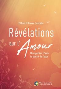 Pierre Lassalle et Céline Lassalle - Révélations sur l'amour - Montpellier, Paris, le passé, le futur.
