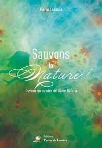 Pierre Lassalle - Sauvons la Nature ! - Devenir un ouvrier de Dame Natura.