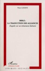 Pierre Lassave - Bible : la traduction des alliances - Enquête sur un événement littéraire.