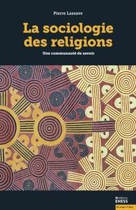 Pierre Lassave - La sociologie des religions - Une communauté de savoir.
