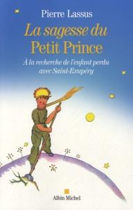 Pierre Lassus - La sagesse du Petit Prince - A la recherche de l'enfant perdu avec Saint-Exupéry.