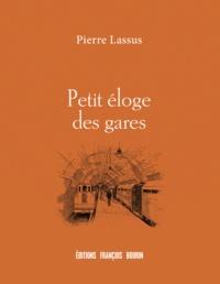 Pierre Lassus - Petit éloge des gares.