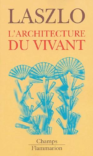 Pierre Laszlo - L'architecture du vivant.