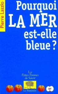 Pierre Laszlo - Pourquoi la mer est-elle bleue ?.