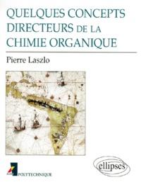 Pierre Laszlo - Quelques concepts directeurs de la chimie organique.