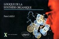 Pierre Laszlo - [Synthèse organique - Logique de la synthèse organique.
