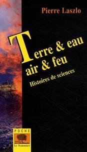 Pierre Laszlo - Terre & eau, air & feu - Histoires de sciences.
