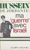 Pierre Lauer et Vick Vance - Hussein de Jordanie : ma guerre avec Israël.
