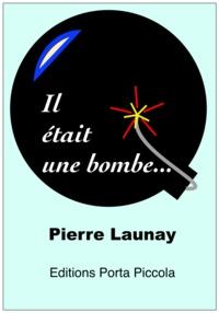 Pierre Launay Pierre Launay et  Éditions Porta Piccola - Il Était Une Bombe.