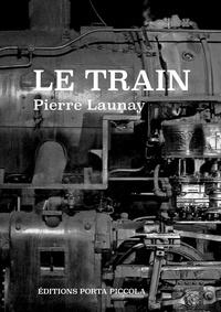 Pierre Launay Pierre Launay et  Éditions Porta Piccola - Le train - Tragi-comédie.