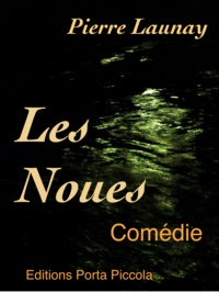 Pierre Launay Pierre Launay et  Éditions Porta Piccola - Les Noues - Comédie.