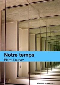 Pierre Launay Pierre Launay - Notre Temps.