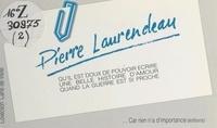 Pierre Laurendeau - Qu'il est doux de pouvoir écrire une belle histoire d'amour quand la guerre est si proche.