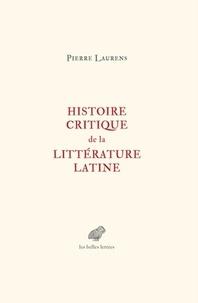 Pierre Laurens - Histoire critique de la littérature latine - De Virgile à Huysmans.