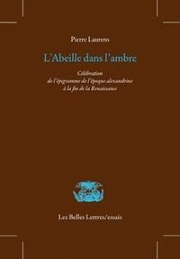 Pierre Laurens - L'abeille dans l'ambre - Célébratio de l'épigramme de l'époque alexandrine à la fin de la Renaissance.