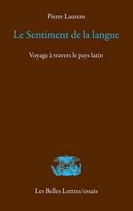 Pierre Laurens - Le Sentiment de la langue - Voyage à travers le pays latin.