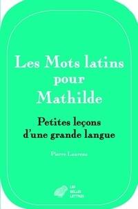 Pierre Laurens - Les mots latins pour Mathilde - Petites leçons d'une grande langue.