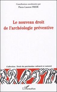 Pierre-Laurent Frier et  Collectif - Le nouveau droit de l'archéologie préventive.