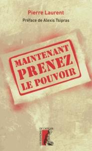 Pierre Laurent - Maintenant prenez le pouvoir.