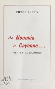 Pierre Laurin - De Nouméa à Cayenne... - Hier et aujourd'hui.