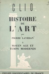 Pierre Lavedan - Histoire de l'art (2). Moyen âge et temps modernes.