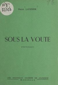 Pierre Lavenier - Sous la voûte.