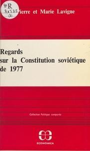 Pierre Lavigne et Marie Lavigne - Regards sur la Constitution soviétique de 1977.