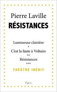 Pierre Laville - Résistances - Lumineuse clairière ; C'est la faute à Voltaire ! ; Résistances.