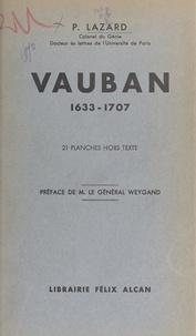 Pierre Lazard et Maxime Weygand - Vauban - 1633-1707.