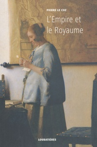 Pierre Le Coz - L'Europe et la profondeur - Tome 3, L'Empire et le Royaume.