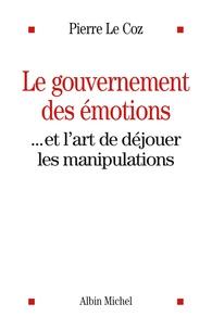 Pierre Le Coz - Le gouvernement des émotions - Et l'art de déjouer les manipulations.