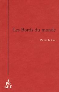 Pierre Le Coz - Les Bords du monde.