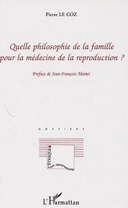 Pierre Le Coz - Quelle philosophie de la famille pour la médecine de la reproduction ?.
