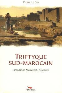 Pierre Le Coz - Triptyque sud-marocain - Taroudannt, Marrakech, Essaouira.