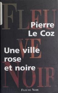 Pierre Le Coz - Une ville rose et noire.