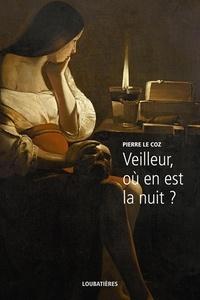 Pierre Le Coz - Veilleur, où en est la nuit ?.