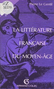Pierre Le Gentil - La littérature française du Moyen-Âge.