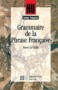 Pierre Le Goffic - Grammaire de la phrase française - Livre de l'élève - Edition 1994.