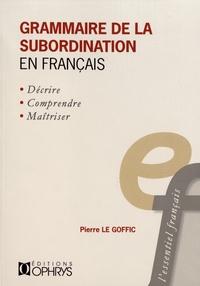 Pierre Le Goffic - Grammaire de la subordination en français.