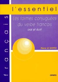 Pierre Le Goffic - Les formes conjuguées du verbe français - Oral et écrit.