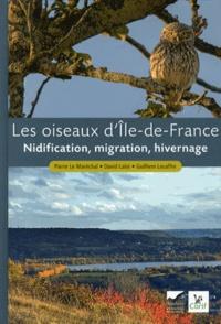 Pierre Le Maréchal et David Laloi - Les oiseaux d'Ile-de-France - Nidification, migration, hivernage.
