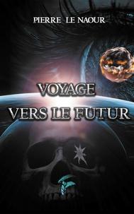 Pierre Le Naour - Voyage vers le futur.