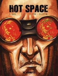 Pierre Le PiXX et Oscar Celestini - Hot space Tome 2 : Rage.