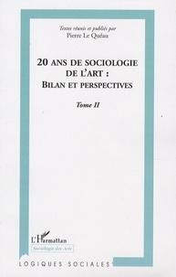 Pierre Le Quéau - 20 ans de sociologie de l'art : bilan et perspectives - Tome 2.