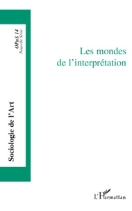 Pierre Le Quéau - Opus - Sociologie de l'Art N° 14 : Les mondes de l'interprétation.