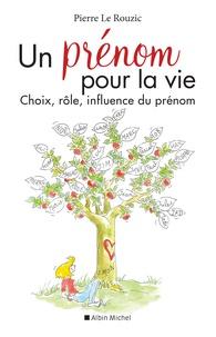 Un prénom pour la vie- Choix, rôle, influence du prénom - Pierre Le Rouzic pdf epub
